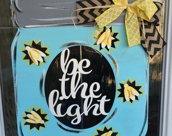 Be the light, be the light door hanger, fireflies, summer door hanger, door hanger, mason jar door hanger