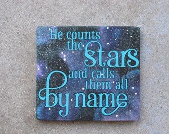 He counts the stars and calls them all by name, Wood Sign, galaxy and space themed scripture, teal, pink, purple, God, Jesus, Bible Quote