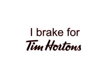 Vinyl Decal - I brake for tim hortons