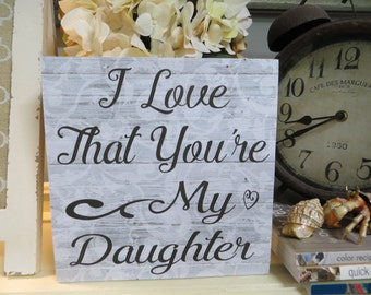 """Wood Daughter Sign, """"I Love That You're My Daughter"""", Daughter Sign, Daughter Birthday gift"""