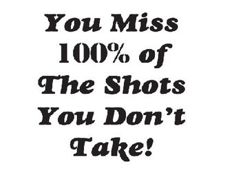 You Miss 100% of the Shots you dont take DOWNLOAD svg pdf png Cricut Explore, Silhouette Designer Edition, Adobe  Illustrator, Corel Draw