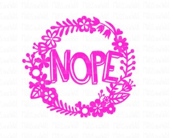 Nope svg/png/dxf cricut/silhouette digital download cutting file/floral wreath svg/flowers svg/word art/papercraft/scrapbooking/svg cut