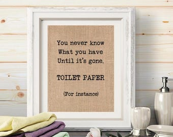 Funny Burlap Bathroom Print Wall Art Decor. You Never Know What You Have  Until Itu0027s