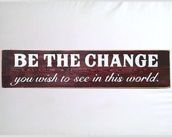 Personalized Wood Signs | Be The Change You Wish To See In This World Sign | Custom Wood Signs | Painted Wood Signs | Personalized Gifts