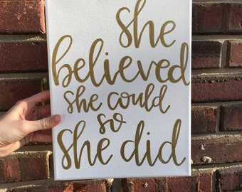 She believed she could so she did- canvas sign- girls room- girls nursery- dorm room- white and gold- hand lettered canavs- she believed she