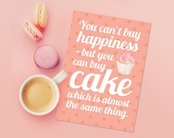 """Greeting Card - """"You can't buy happiness but you can buy cake which is almost the same thing"""""""