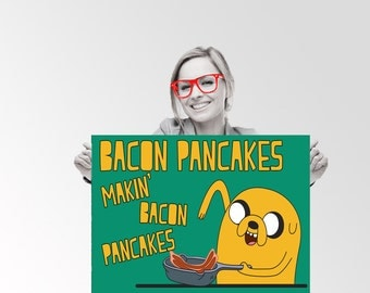 Adventure Time Bacon Pancakes Jake The Dog - Custom Geek Typography Quote  Wall Art Poster