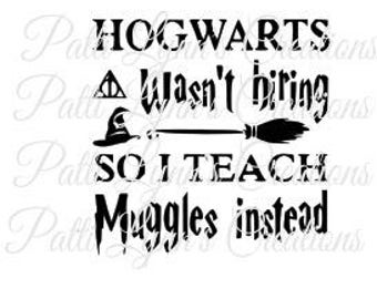 SVG- Hogwarts Wasn't Hiring So I Teach Muggles Instead