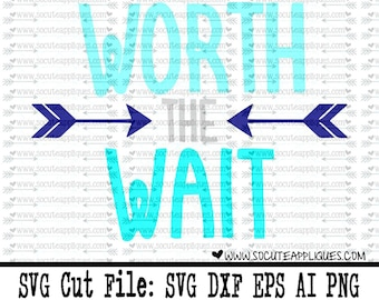 SVG, DXF, EPS Cut file, Worth the wait New Baby cut file socuteappliques, silhouette cut file, cameo file, scrapbook file, SvG Sayings