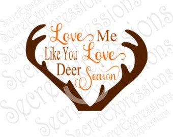 Love Me Like You Love Deer Season Svg, Hunting Svg, Digital Cutting File, Eps, Png, JPEG, DXF, SVG Cricut, Svg Silhouette, Print File