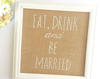 Eat Drink and Be Married Print / Burlap Rustic Wedding Decor / Bar Sign / Hand Painted Sign for Framing