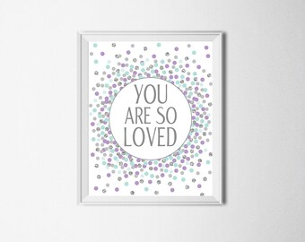 You Are So Loved Print Baby Girl Nursery Print Aqua Purple Nursery Decor Lavender Aqua Gray Nursery Print So Loved Printable Wall Art