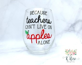 Because Teachers Can't Live On Apples Alone Wine Glass, Teacher Wine Glass, Teacher Appreciation Gift,Teacher Gifts, Teacher Christmas Gifts