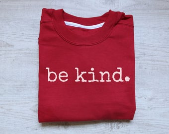 Be kind. sweatshirt quote happy positive sweater sweatshirt women's sweatshirt men's sweatshirt kindness matters sweater be kind jumper