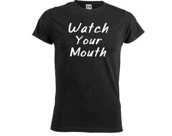Watch Your Mouth Mens TShirt Offensive Funny Fun Humour Geek Tees Design Idea
