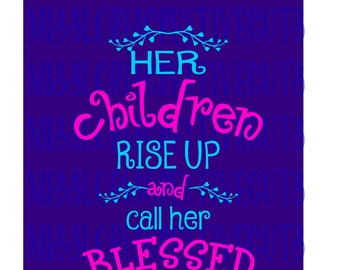 Proverbs 31:28   Her childre rise up and call her blessed   SVG Cut file  Cricut explore file scripture t shirt wood decal sign