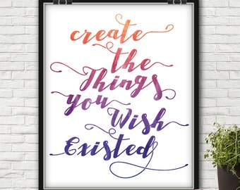 Create The Things You Wish Existed, Create The Things You Wish Existed Quote, Create Sign, Create, Create All The Things, Artist Gifts, Art