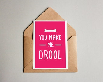 You Make Me Drool - A fun printable dog lovers card for Valentines Day, Birthdays or Christmas!