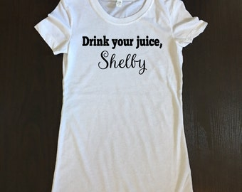 Drink Your Juice Shelby Quote