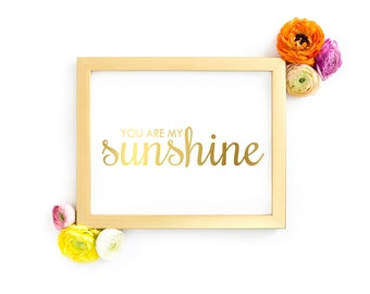 You Are My Sunshine - Gold, Rose Gold, Silver Foil Wall Art Print