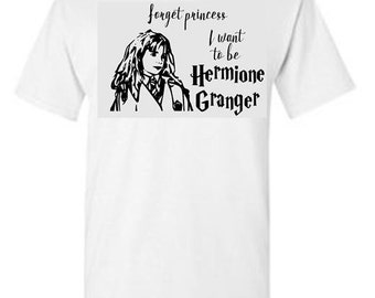 Forget Princess I Want to be Hermione Granger Shirt