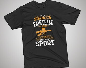 OK If You Think Paintball Is BORING T-Shirt