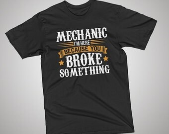 Mechanic Here Because You Broke Something T-Shirt