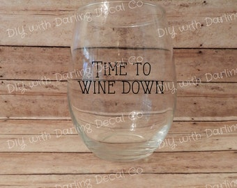 Time To Wine Down Adhesive Decal DIY Wine Glass Mug Cup TumblerDo it Yourself Budget Gift Present Drink Ware Stainless Steel Glassware Wino