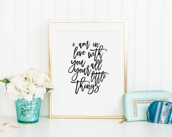 PRINTABLE WALL ART, I Am In Love With You And All Your Little Things,Typography Quote,Harry Quote,Love Sign,Gift For Her,Gift For Him