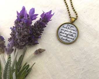 """Jane Eyre Pendant Necklace """"Do you think because I am poor, obscure, plain and little I am soulless and heartless?"""" by Charlotte Bronte"""
