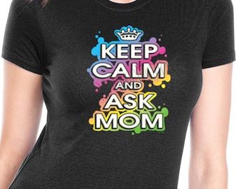 Keep Calm and Ask Mom Shirt - Funny Mom Shirt - Mother's Day Shirt - Shirt for Mom - Awesome Mom shirt - Colorful Mom Shirt