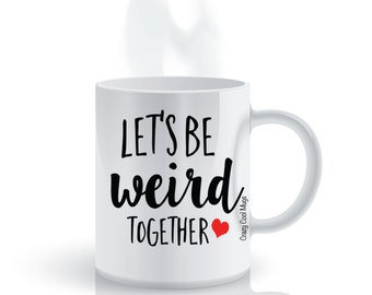 Let's Be Weird Together Funny Coffee Mug