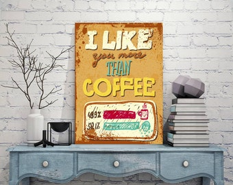 I Like You More, Than Coffee Signs, Than Coffee Vintage style, More Than Coffee Sign, Art Prints, Metal Sign, Decor cafe, Publicity signage