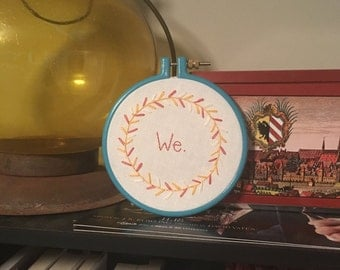 We. Hand embroidered 5 inch hoop