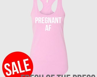 Pregnant AF Funny Maternity Tank. Funny Pregnancy Announcement Tank. Mommy To Be Gift [M0168,M0187]
