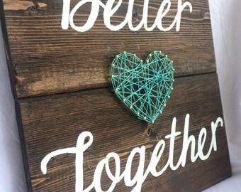 Better Together Wooden String Art Sign