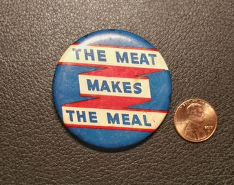 "Vintage Pinback Button: ""The Meat Makes The Meal"""