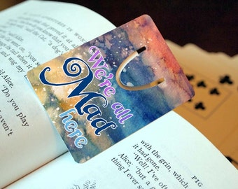 We're All Mad Here Metal Bookmark