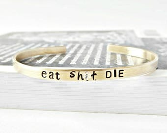 Eat Sh-t Die, funny bracelet, adjustable, skinny brass cuff, swear words, funny jewelry, grumpy, shit, rude, naughty, inappropriate, mature