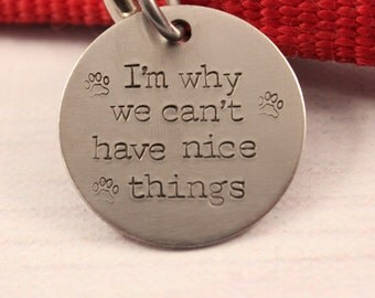"""1.25 inch  """"I'm Why We Can't Have Nice Things"""" - Personalized Pet ID Tag - your dog or cat's name and your phone number on the back"""