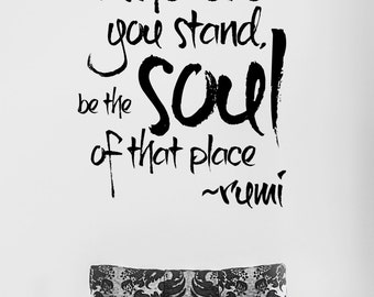 """Rumi Motivational Quote - """"Wherever you stand, be the soul of that place"""" Vinyl Wall Decal  #6056"""