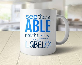 Autism Awareness Mug, Autism Quote Coffee Mug, Autism Mom Gift, Autism Teacher Gift, Disability Awareness Cup, See the Able Not the Label
