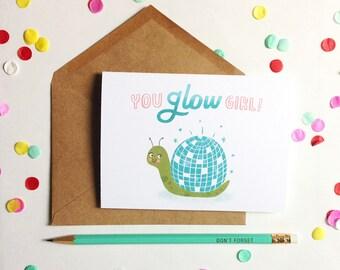 You Glow Girl - Card-  Friend, Humor, Snail, Disco