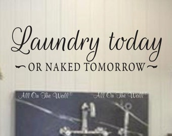 Laundry Wall Decal Laundry Room Decor Laundry Today Or Naked Tomorrow Laundry Room Decal Vinyl Lettering Laundry Sign Wash Room Decor Funny