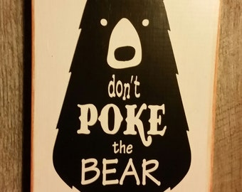 Don't Poke the BEAR, Hand Painted Wooden Sign. Home Wall Decor. Lodge and Cabin Decor.  Mountain Cabin Sign.
