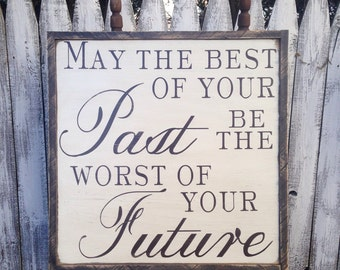 May the best of your Past be the worst of your Future Inspirational Quote Distressed Farmhouse Style Framed Wood Sign 24x24