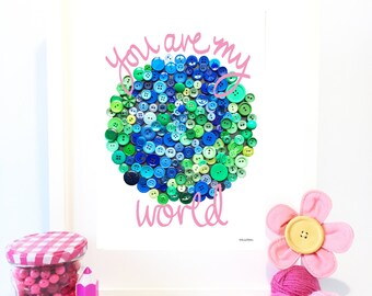 You Are My World Button Art Quote Print, Pink Lettering, Blue and Green Button Earth, Hand Lettered Print, Valentines, Nursery, Home Decor