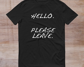 Hello Please Leave T-Shirt Tee Gift Clothing Gift Funny Humor People