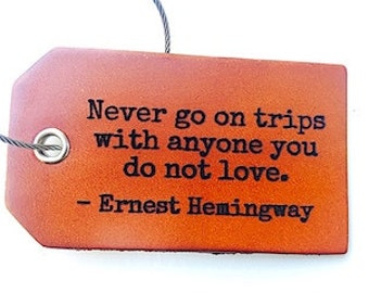 Boyfriend Gift, Luggage Tag,  Travel, Ernest Hemingway -  Never go on trips with anyone you do not love, Baggage Tag, For Him, Quote