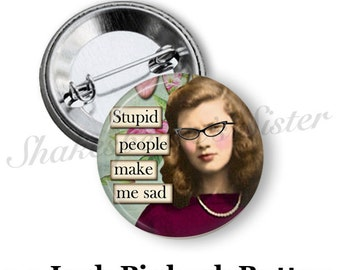 "Stupid People Make Me Sad - Pinback Button - 1.5"" Pinback - Funny Pin - Sarcastic Quote - Sassy Pin"